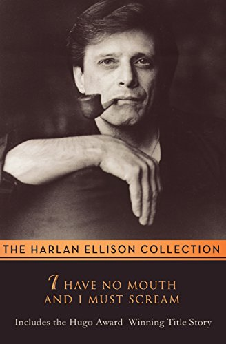 I Have No Mouth and I Must Scream: Stories by [Ellison, Harlan]