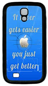 Samsung Galaxy S4 Case- It Never Gets Easier, You Just Get Better TPU Silicone Case Back Cover for Samsung Galaxy S4 / SIV/ I9500 Black