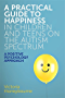 A Practical Guide to Happiness in Children and Teens on the Autism Spectrum: A Positive Psychology Approach