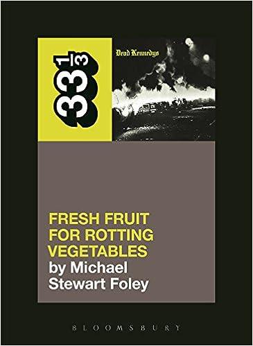 Dead Kennedys' Fresh Fruit for Rotting Vegetables (33 1/3)