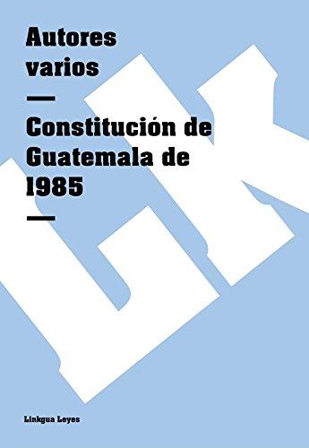 Descargar Libro Constitución De Guatemala De 1985 Autores Varios
