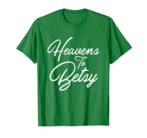 Heavens To Betsy Southern Saying's T-Shirt