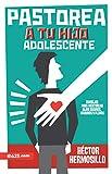 Pastorea a tu Hijo Adolescente (Spanish Edition)