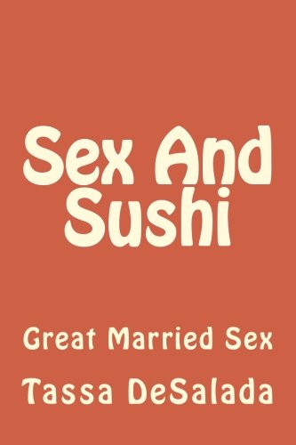 Sex And Sushi: Sessions of Great Married Sex (The Chocolate Arts Project) (Volume 1)