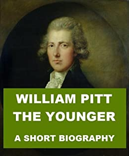 William Pitt the Younger - A Short Biography by [Macaulay, Lord]