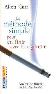 La méthode simple pour en finir avec la cigarette : arrêter de fumer, en fait c'est facile !, Carr, Allen