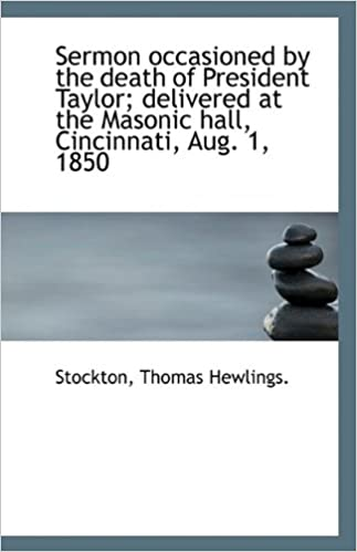 Book Sermon occasioned by the death of President Taylor: delivered at the Masonic hall, Cincinnati, Aug.