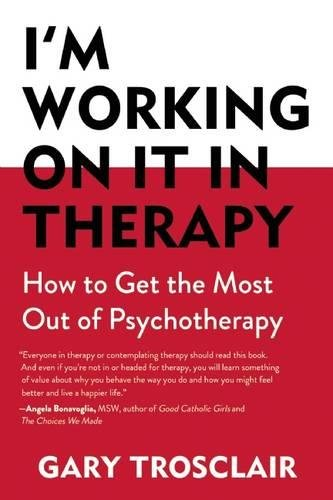I'm Working on It in Therapy: How to Get the Most out of Psychotherapy pdf