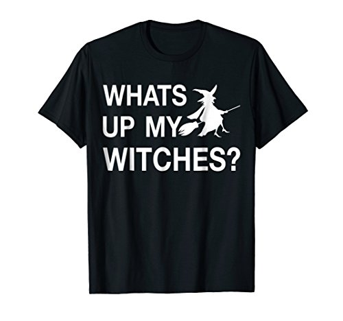 What's Up My Witches Halloween Last Minute Costume T-Shirt
