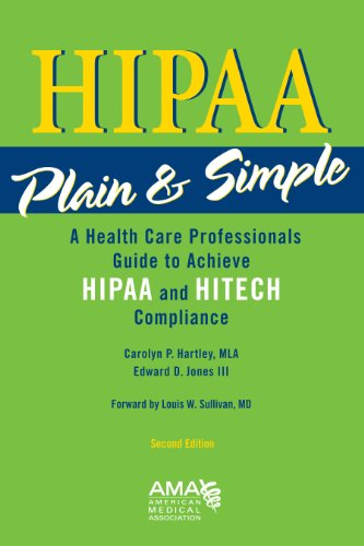 HIPAA Plain & Simple: A Healthcare Professionals Guide to Achieve HIPAA and HITECH Compliance