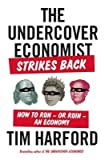 img - for [ THE UNDERCOVER ECONOMIST STRIKES BACK: HOW TO RUN--OR RUIN--AN ECONOMY By Harford, Tim ( Author ) Hardcover Jan-16-2014 book / textbook / text book