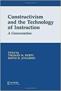 Constructivism And The Technology Of Instruction Duffy Thomas M Jonassen David H 9780805812725 Amazon Com Books