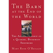 The Barn at the End of the World: The Apprenticeship of a Quaker, Buddhist Shepherd (The World As Home)