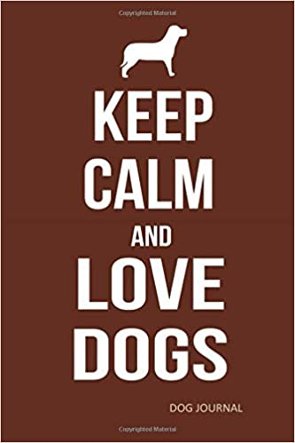 Keep Calm and Love Dogs: Dog Journal with Quotes Dog Notebook Gift