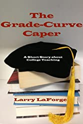 The Grade-Curve Caper: A Short Story about College Teaching