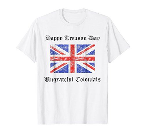 Happy Treason Day Ungrateful Colonials British Flag Shirt