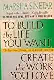 To Build the Life You Want, Create the Work You Love : The Spiritual Dimension of Entrepreneuring, Sinetar, Marsha, 0312119054