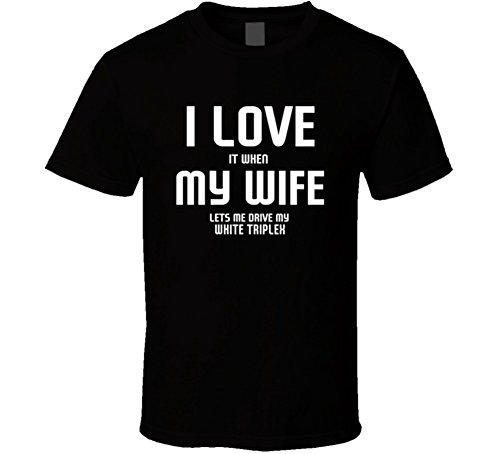 I Love It When My Wife Lets Me Drive My White Triplex Funny Car T Shirt L Black