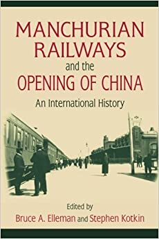 Manchurian Railways and the Opening of China: An International History by Bruce Elleman (2010-02-17)