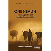 One Health: Science, politics and zoonotic disease in Africa (Pathways to Sustainability)