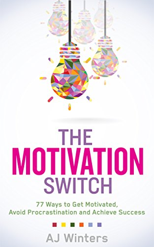 The Motivation Switch: 77 Ways to Get Motivated,