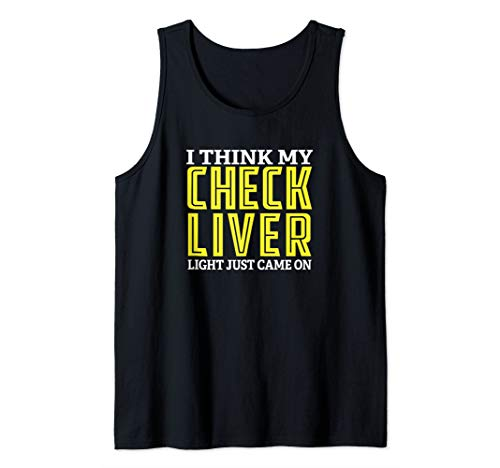I Think My Check Liver Light Just Came On Funny Drinking Tank Top (My Check Liver Light Just Came On)