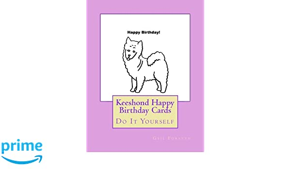 Keeshond Happy Birthday Cards Do It Yourself Gail Forsyth 9781976249037 Amazon Books