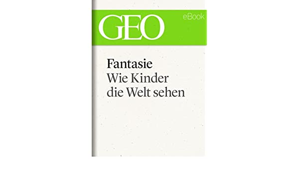 Fantasie: Wie Kinder die Welt sehen (GEO eBook) (German Edition ...