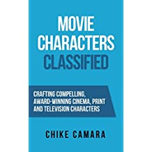 MOVIE CHARACTERS: Crafting Compelling, Award-Winning Characters (Screenwriting Classified)