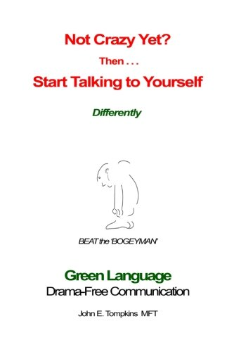 Not Crazy Yet? Then . . . Start Talking to Yourself Differently by John E. Tompkins
