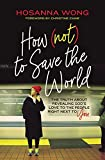 How (Not) to Save the World: The Truth About