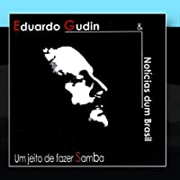 Um Jeito De Fazer Samba by Eduardo Gudin, Notìcias Dum BrasilWhen sold by Amazon.com, this product will be manufactured on demand using CD-R recordable media. Amazon.com's standard return policy will apply.