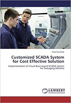 Customized SCADA System for Cost Effective Solution: Implementation of Visual Basic based SCADA System for Packaging Machine