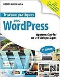 Travaux pratiques avec WordPress - 2e éd. - Apprenez à créer un site Web pas à pas de Karine Warbesson ( 19 août 2015 )