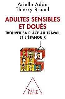 Adultes sensibles et doués : Trouver sa place au travail et s'épanouir par Adda