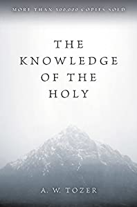 The Knowledge of the Holy: The Attributes of God: Their Meaning in the Christian Life