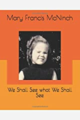 We Shall See what We Shall See Paperback