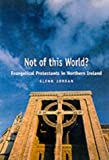 img - for Not of This World?: Evangelical Protestants in Northern Ireland by Glenn Jordan (2001-03-27) book / textbook / text book