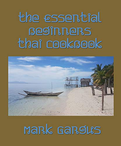 The Essential Beginners Thai Cookbook by Mark Gargus