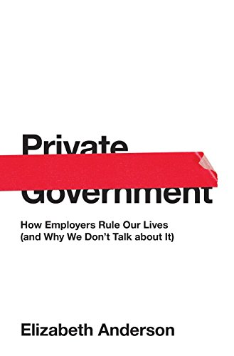 Pdf Politics Private Government: How Employers Rule Our Lives (and Why We Don't Talk about It) (The University Center for Human Values Series)
