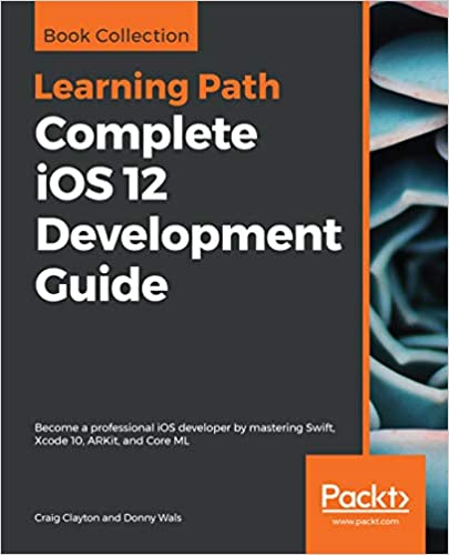 Amazon com: Complete iOS 12 Development Guide: Become a professional
