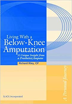 Book Living with a Below-knee Amputation: A Unique Insight from a Prosthetist / Amputee by Lee W. Riley (1-Jan-2001)