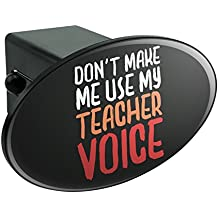 """Don't Make Me Use My Teacher Voice Funny Oval Tow Hitch Cover Trailer Plug Insert 2"""""""