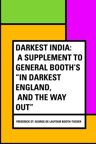 Darkest India: A Supplement to General Booth's In Darkest England, and the Way Out pdf