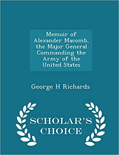 Book Memoir of Alexander Macomb, the Major General Commanding the Army of the United States - Scholar's Choice Edition