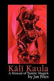 Kali Kaula: A Manual of Tantric Magick