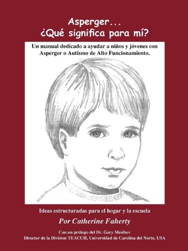 Asperger . . . Que Significa Para Mi?: Un Manual Dedicado A Ayudar A Ninos y Jovenes Con Asperger O Autismo de Alto Funcionamiento (Spanish Edition)