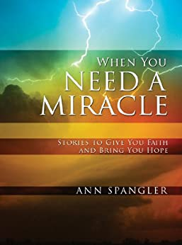 When You Need a Miracle: Daily Readings by [Spangler, Ann]