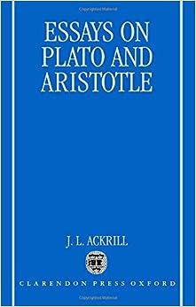 com essays on plato and aristotle j l  essays on plato and aristotle