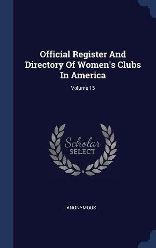 Read Online Official Register And Directory Of Women's Clubs In America; Volume 15 ebook